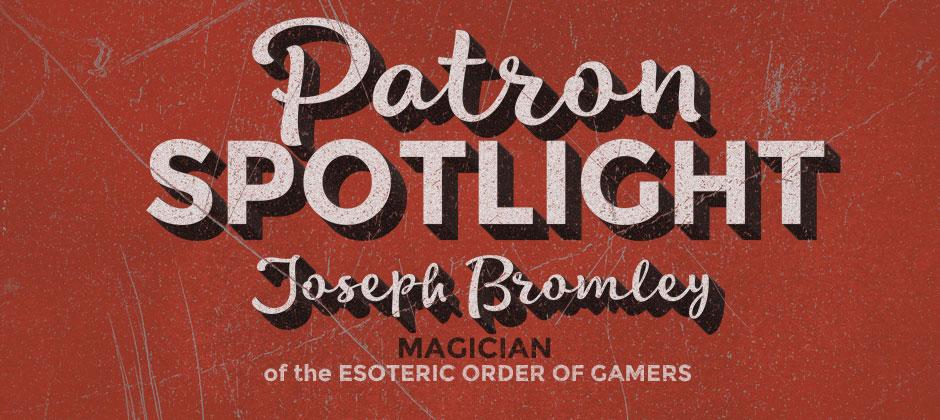 Patron Spotlight: Joseph Bromley